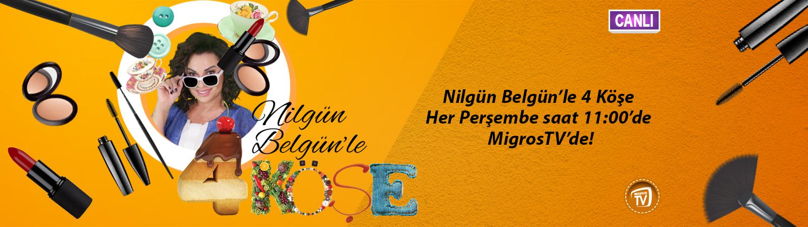 Nilgün Belgün'le 4 Köşe MigrosTV'de!