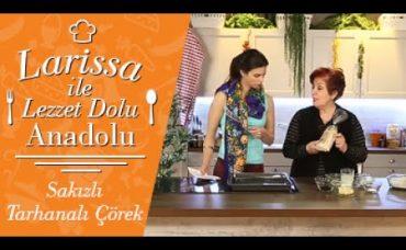 Larissa ile Lezzet Dolu Anadolu: Sakızlı Tarhanalı Çörek