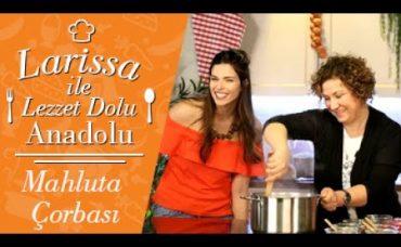 Larissa ile Lezzet Dolu Anadolu: Mahluta Çorbası