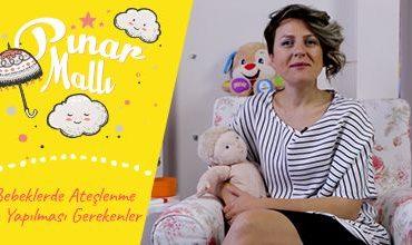 Pınar Mallı Anlatıyor: Bebeklerde Ateşlenme Ve Yapılması Gerekenler